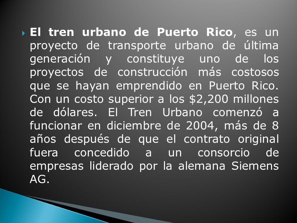 El tren urbano de Puerto Rico, es un proyecto de transporte urbano de última generación y constituye uno de los proyectos de construcción más costosos que se hayan emprendido en Puerto Rico.