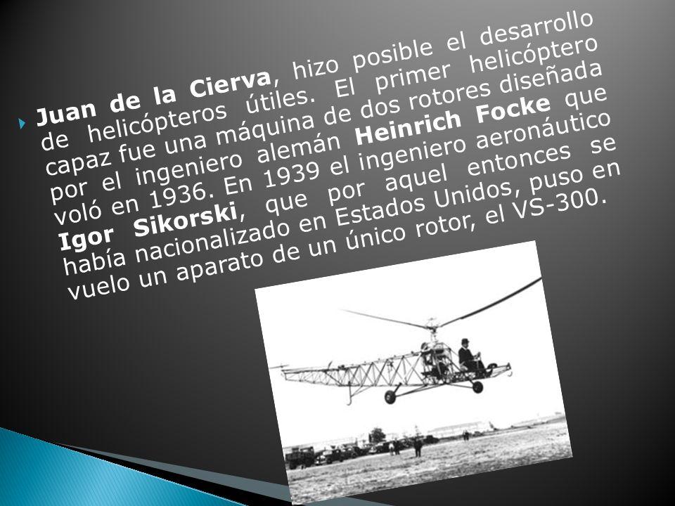 Juan de la Cierva, hizo posible el desarrollo de helicópteros útiles.