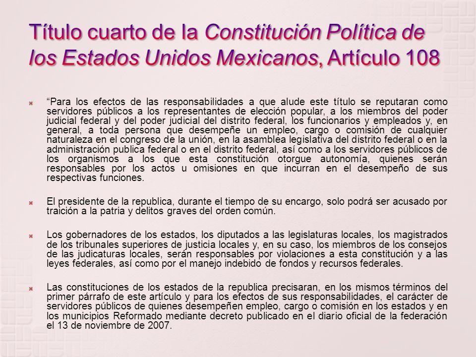 El fundamento constitucional de las responsabilidades de los servidores públicos se encuentra en los artículos 108 a 119 de nuestra Ley Fundamental. L