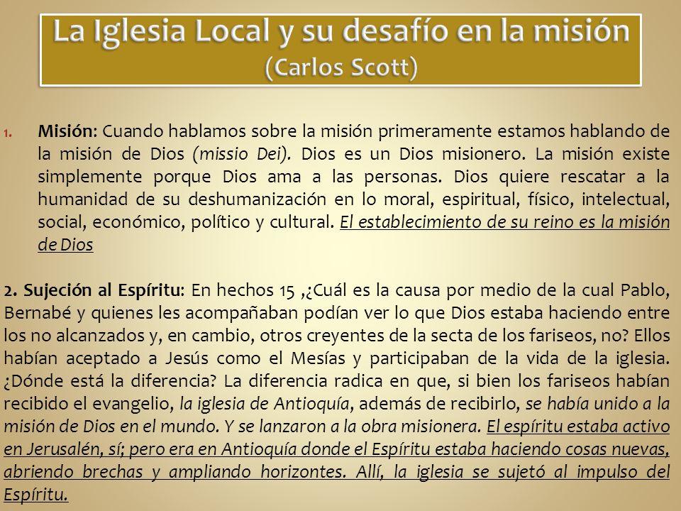 1. Misión: Cuando hablamos sobre la misión primeramente estamos hablando de la misión de Dios (missio Dei). Dios es un Dios misionero. La misión exist