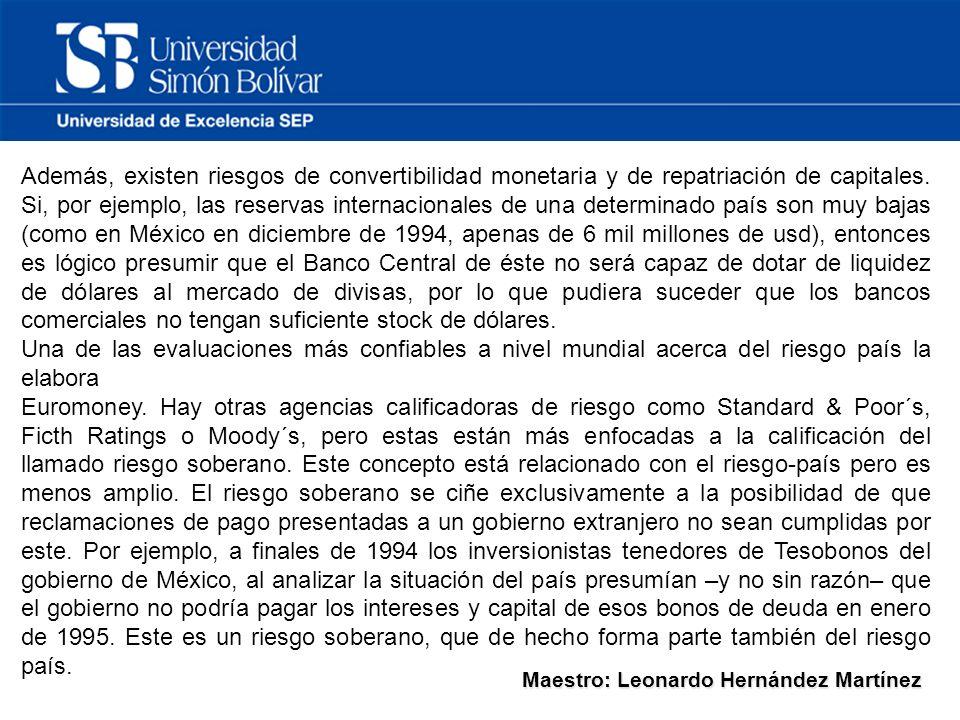 Maestro: Leonardo Hernández Martínez Además, existen riesgos de convertibilidad monetaria y de repatriación de capitales.
