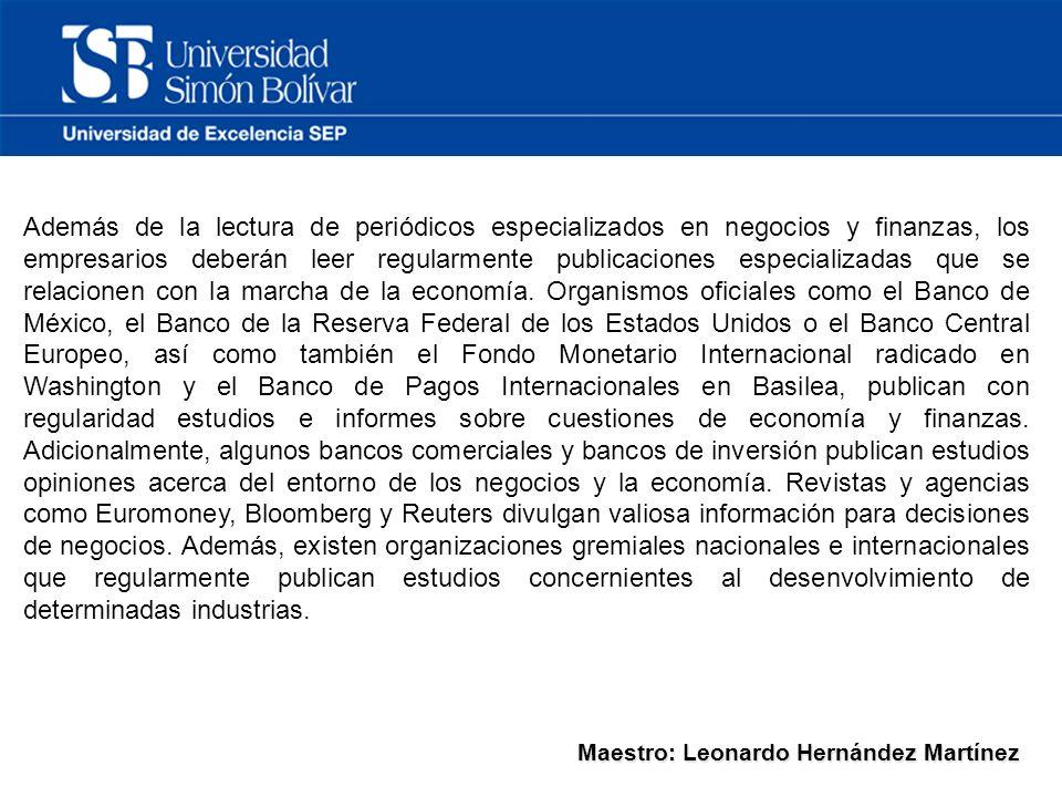 Maestro: Leonardo Hernández Martínez Además de la lectura de periódicos especializados en negocios y finanzas, los empresarios deberán leer regularmente publicaciones especializadas que se relacionen con la marcha de la economía.