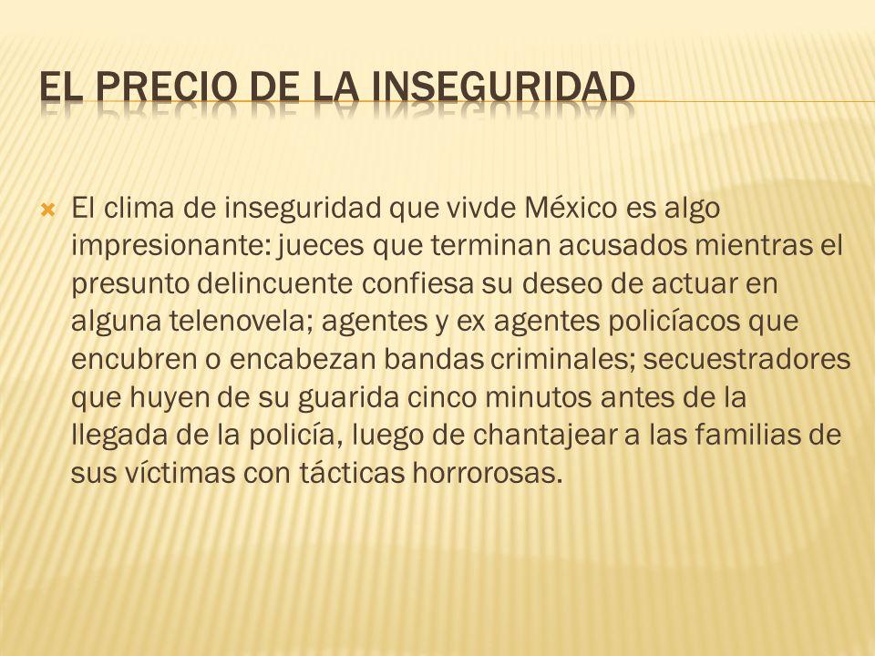 El clima de inseguridad que vivde México es algo impresionante: jueces que terminan acusados mientras el presunto delincuente confiesa su deseo de act