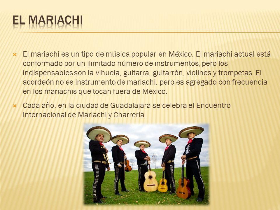 El mariachi es un tipo de música popular en México. El mariachi actual está conformado por un ilimitado número de instrumentos, pero los indispensable