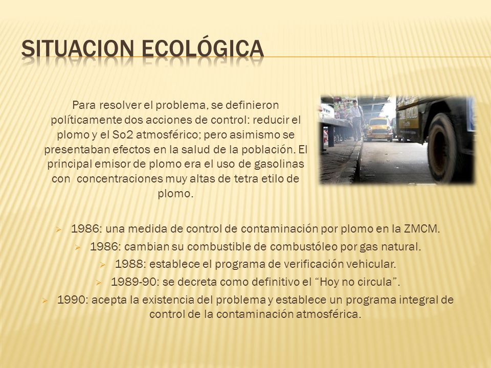 Para resolver el problema, se definieron políticamente dos acciones de control: reducir el plomo y el So2 atmosférico; pero asimismo se presentaban ef