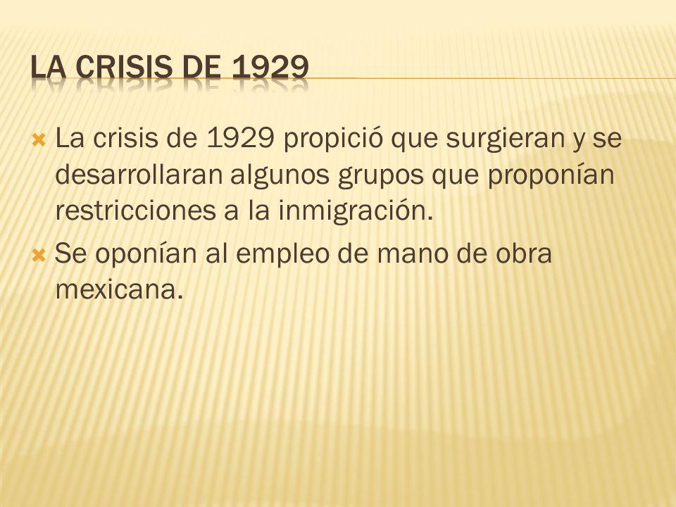 La crisis de 1929 propició que surgieran y se desarrollaran algunos grupos que proponían restricciones a la inmigración. Se oponían al empleo de mano