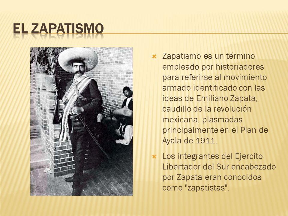 Zapatismo es un término empleado por historiadores para referirse al movimiento armado identificado con las ideas de Emiliano Zapata, caudillo de la r