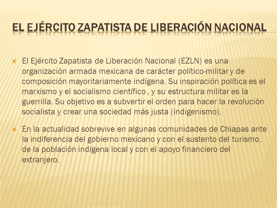 El Ejército Zapatista de Liberación Nacional (EZLN) es una organización armada mexicana de carácter político-militar y de composición mayoritariamente