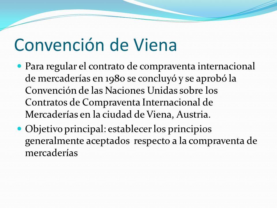 Convención de Viena Para regular el contrato de compraventa internacional de mercaderías en 1980 se concluyó y se aprobó la Convención de las Naciones