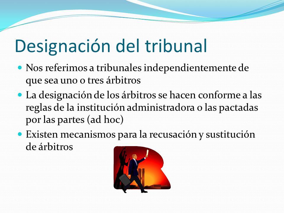 Designación del tribunal Nos referimos a tribunales independientemente de que sea uno o tres árbitros La designación de los árbitros se hacen conforme