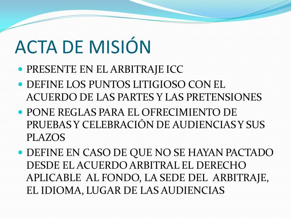 ACTA DE MISIÓN PRESENTE EN EL ARBITRAJE ICC DEFINE LOS PUNTOS LITIGIOSO CON EL ACUERDO DE LAS PARTES Y LAS PRETENSIONES PONE REGLAS PARA EL OFRECIMIEN