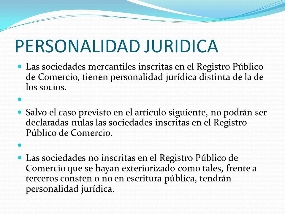 PERSONALIDAD JURIDICA Las sociedades mercantiles inscritas en el Registro Público de Comercio, tienen personalidad jurídica distinta de la de los soci