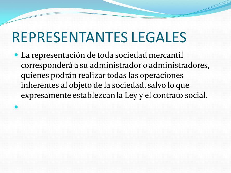 REPRESENTANTES LEGALES La representación de toda sociedad mercantil corresponderá a su administrador o administradores, quienes podrán realizar todas