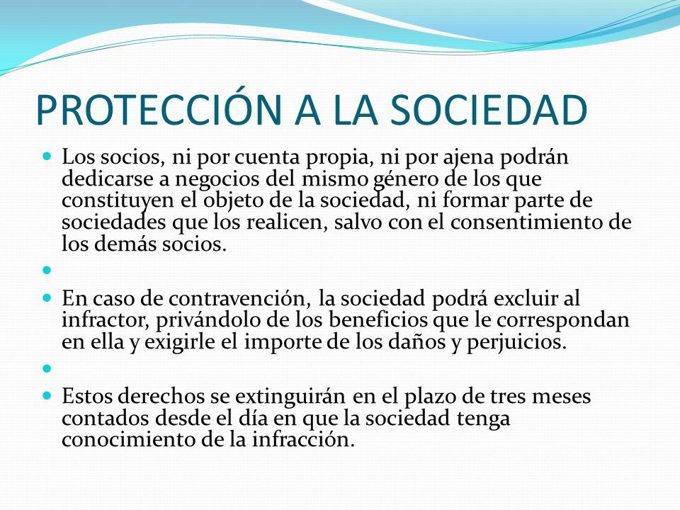 PROTECCIÓN A LA SOCIEDAD Los socios, ni por cuenta propia, ni por ajena podrán dedicarse a negocios del mismo género de los que constituyen el objeto