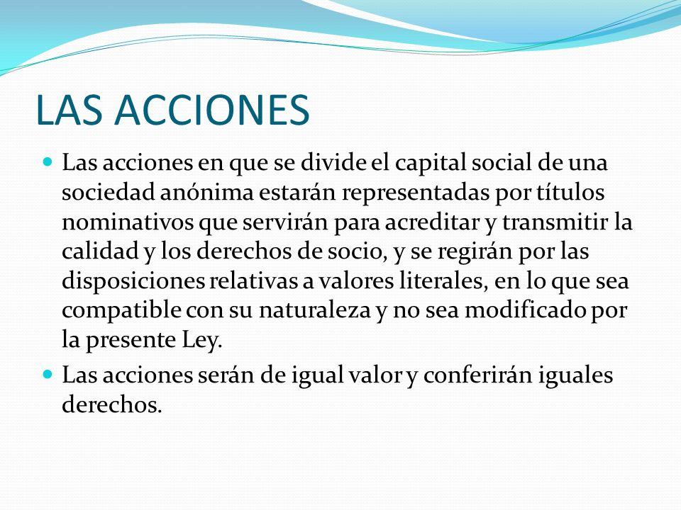 LAS ACCIONES Las acciones en que se divide el capital social de una sociedad anónima estarán representadas por títulos nominativos que servirán para a