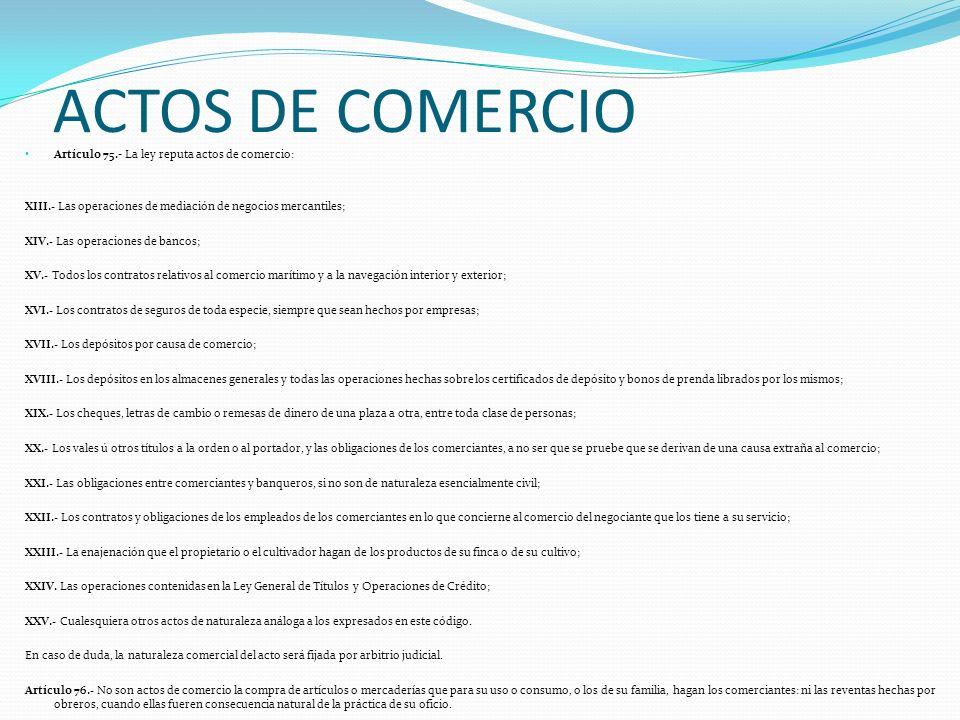 ACTOS DE COMERCIO Artículo 75.- La ley reputa actos de comercio: XIII.- Las operaciones de mediación de negocios mercantiles; XIV.- Las operaciones de