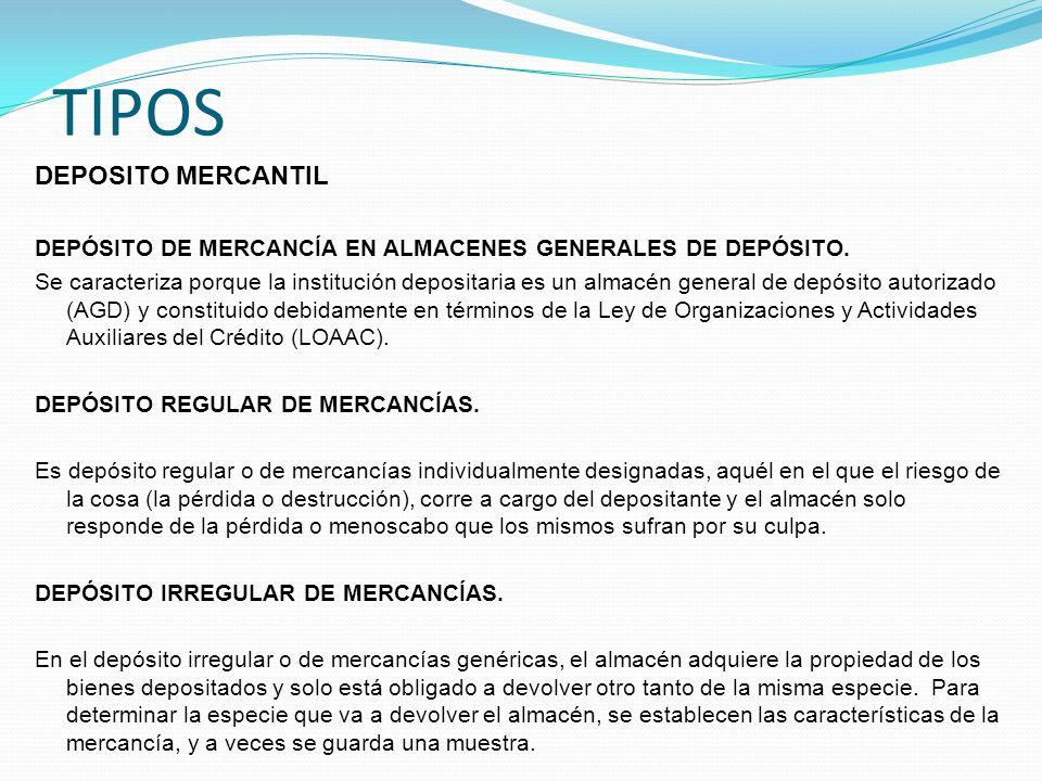 TIPOS DEPOSITO MERCANTIL DEPÓSITO DE MERCANCÍA EN ALMACENES GENERALES DE DEPÓSITO. Se caracteriza porque la institución depositaria es un almacén gene