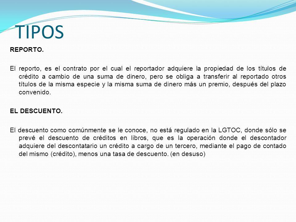 TIPOS REPORTO. El reporto, es el contrato por el cual el reportador adquiere la propiedad de los títulos de crédito a cambio de una suma de dinero, pe