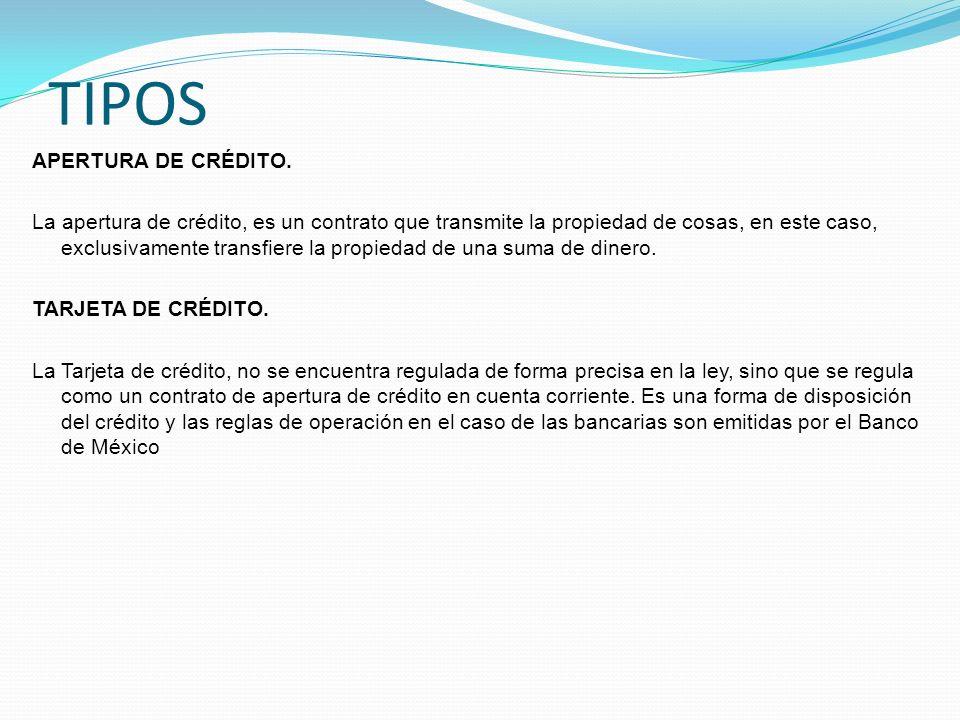 TIPOS APERTURA DE CRÉDITO. La apertura de crédito, es un contrato que transmite la propiedad de cosas, en este caso, exclusivamente transfiere la prop
