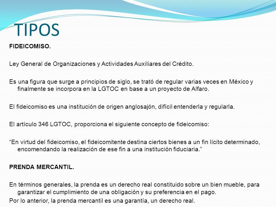 TIPOS FIDEICOMISO. Ley General de Organizaciones y Actividades Auxiliares del Crédito. Es una figura que surge a principios de siglo, se trató de regu