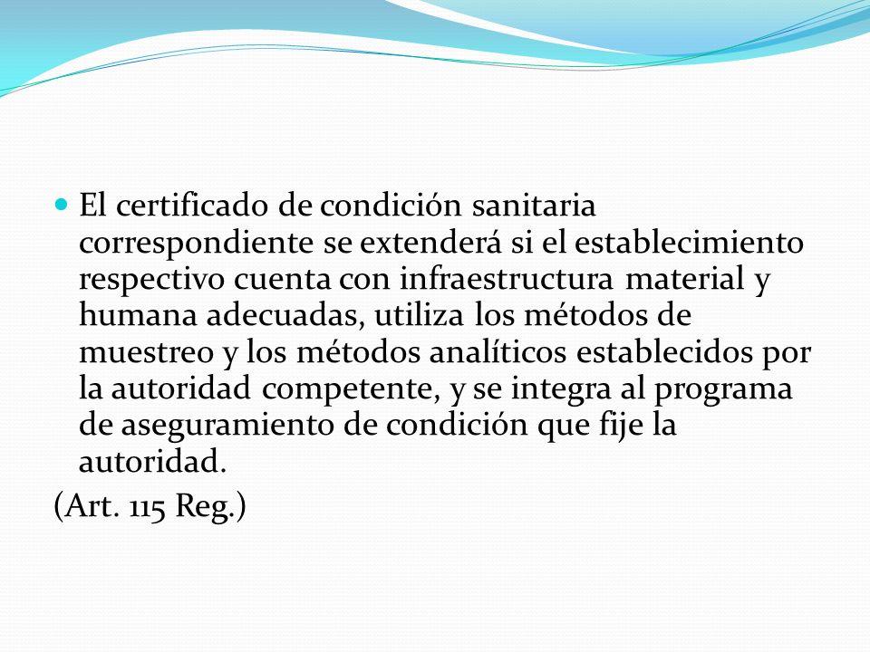 El certificado de condición sanitaria correspondiente se extenderá si el establecimiento respectivo cuenta con infraestructura material y humana adecu