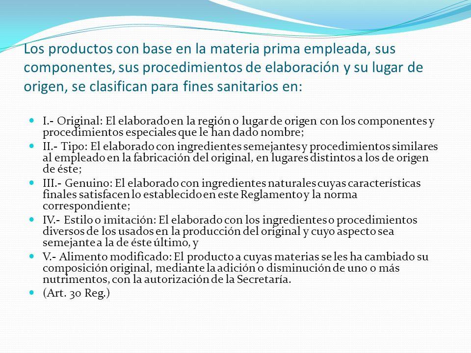 Los productos con base en la materia prima empleada, sus componentes, sus procedimientos de elaboración y su lugar de origen, se clasifican para fines