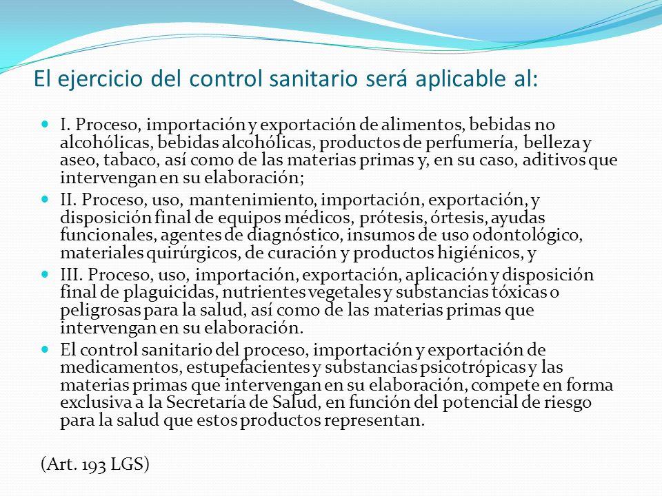 El ejercicio del control sanitario será aplicable al: I. Proceso, importación y exportación de alimentos, bebidas no alcohólicas, bebidas alcohólicas,