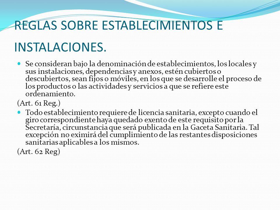 REGLAS SOBRE ESTABLECIMIENTOS E INSTALACIONES. Se consideran bajo la denominación de establecimientos, los locales y sus instalaciones, dependencias y