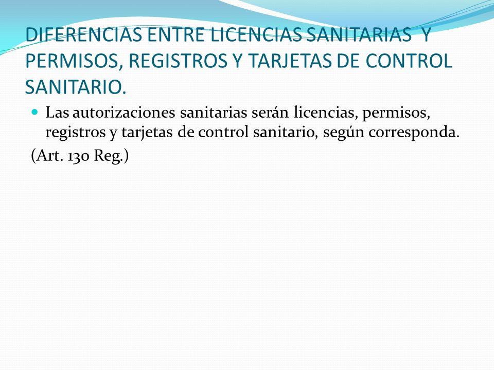 DIFERENCIAS ENTRE LICENCIAS SANITARIAS Y PERMISOS, REGISTROS Y TARJETAS DE CONTROL SANITARIO. Las autorizaciones sanitarias serán licencias, permisos,