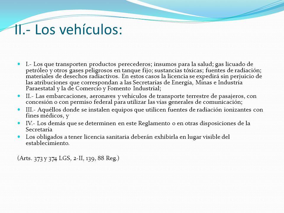 II.- Los vehículos: I.- Los que transporten productos perecederos; insumos para la salud; gas licuado de petróleo y otros gases peligrosos en tanque f