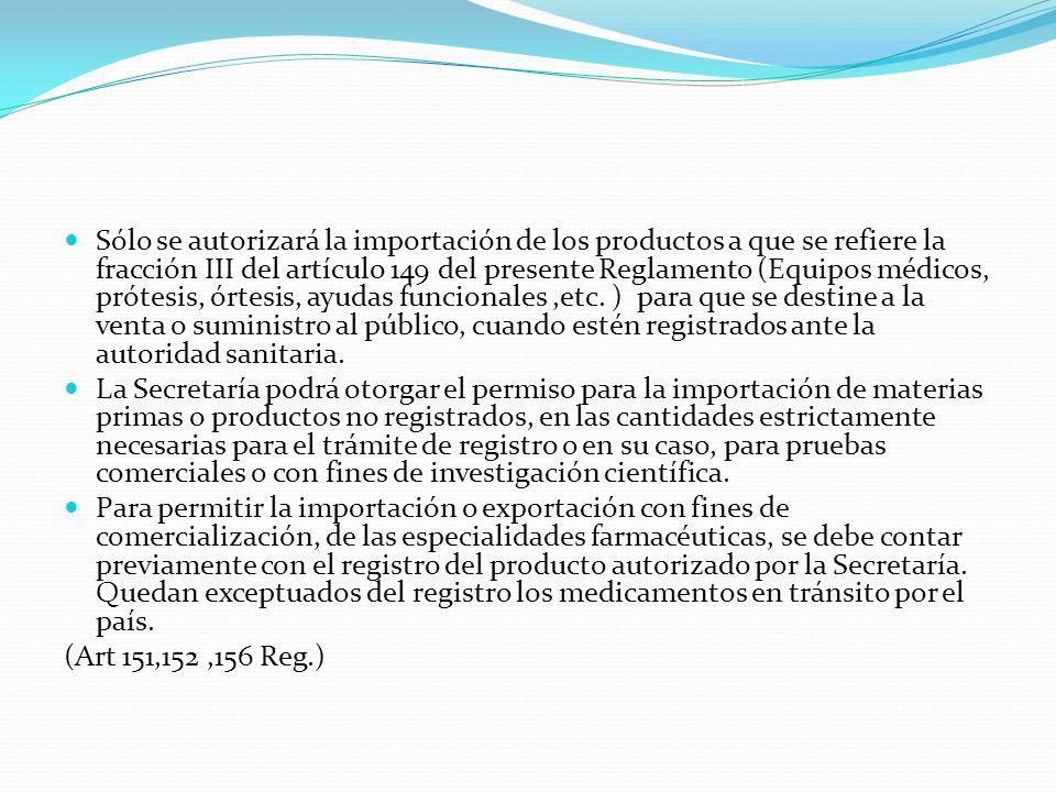 Sólo se autorizará la importación de los productos a que se refiere la fracción III del artículo 149 del presente Reglamento (Equipos médicos, prótesi