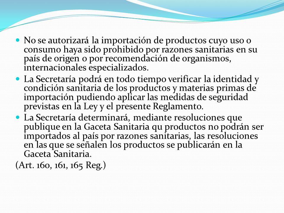 No se autorizará la importación de productos cuyo uso o consumo haya sido prohibido por razones sanitarias en su país de origen o por recomendación de