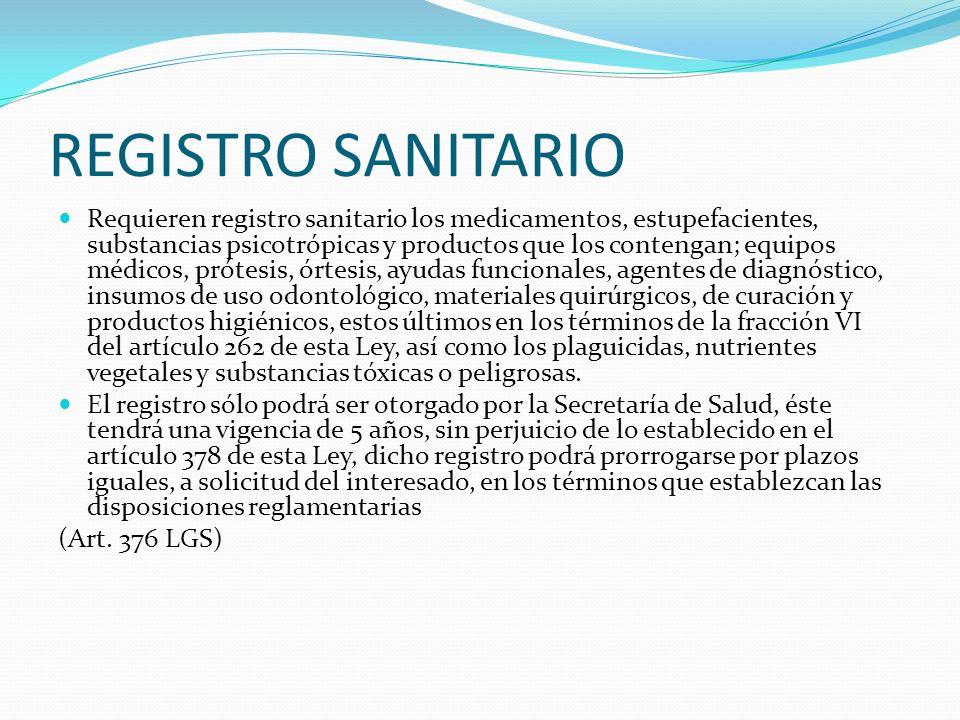 REGISTRO SANITARIO Requieren registro sanitario los medicamentos, estupefacientes, substancias psicotrópicas y productos que los contengan; equipos mé