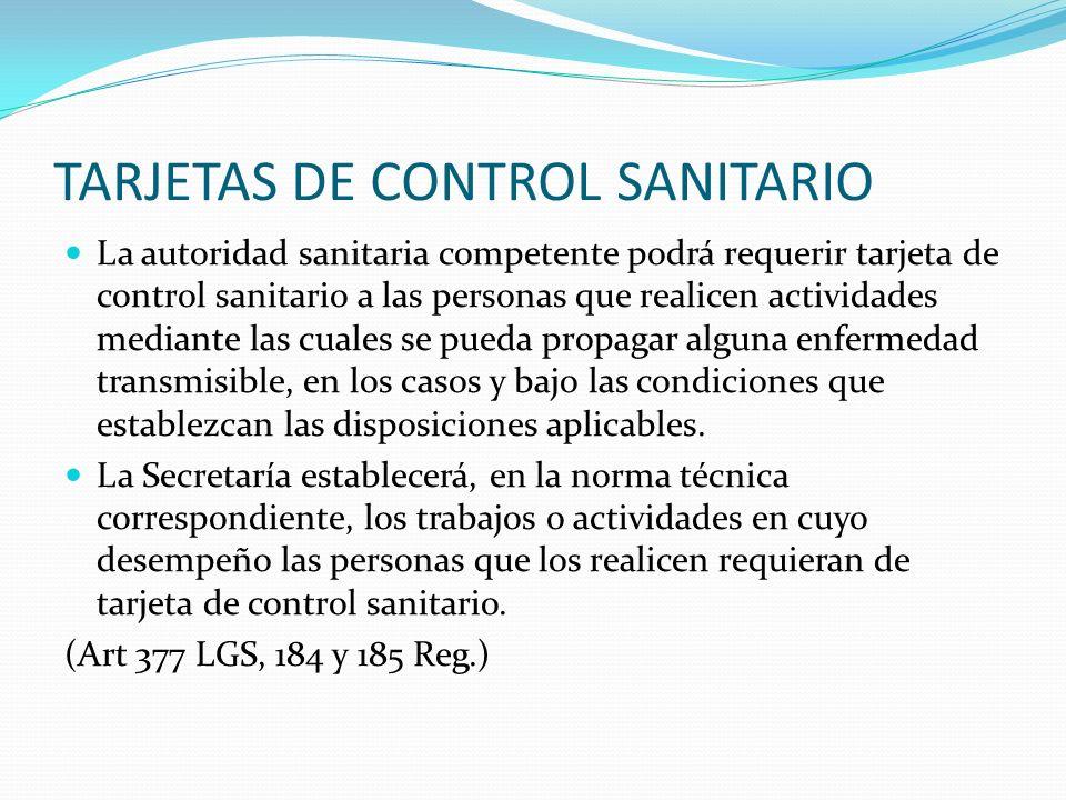 TARJETAS DE CONTROL SANITARIO La autoridad sanitaria competente podrá requerir tarjeta de control sanitario a las personas que realicen actividades me