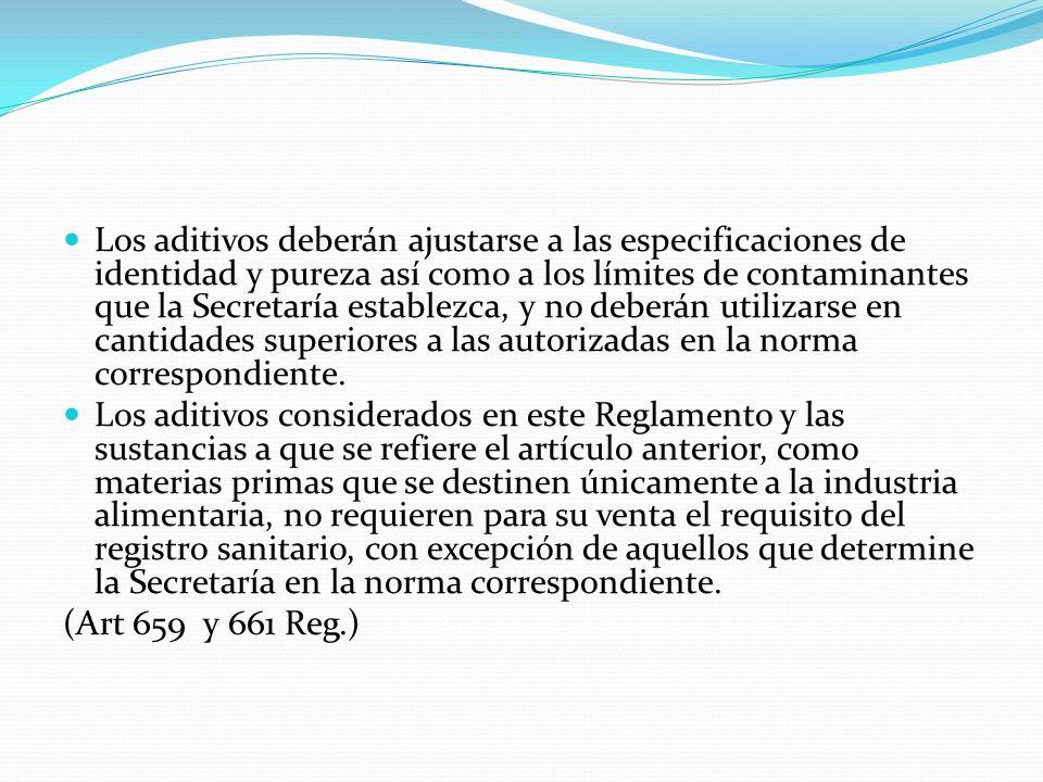Los aditivos deberán ajustarse a las especificaciones de identidad y pureza así como a los límites de contaminantes que la Secretaría establezca, y no
