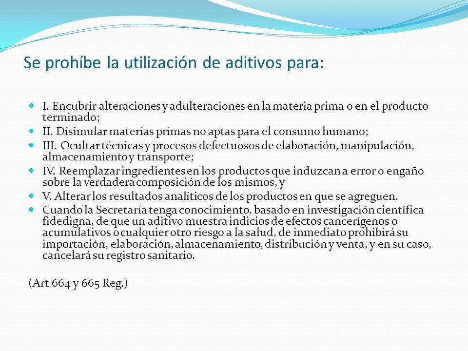 Se prohíbe la utilización de aditivos para: I. Encubrir alteraciones y adulteraciones en la materia prima o en el producto terminado; II. Disimular ma