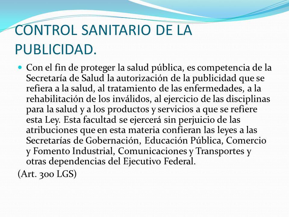 CONTROL SANITARIO DE LA PUBLICIDAD. Con el fin de proteger la salud pública, es competencia de la Secretaría de Salud la autorización de la publicidad
