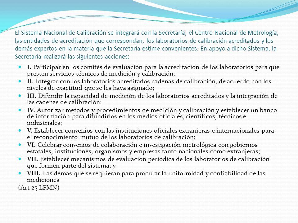 El Sistema Nacional de Calibración se integrará con la Secretaría, el Centro Nacional de Metrología, las entidades de acreditación que correspondan, l