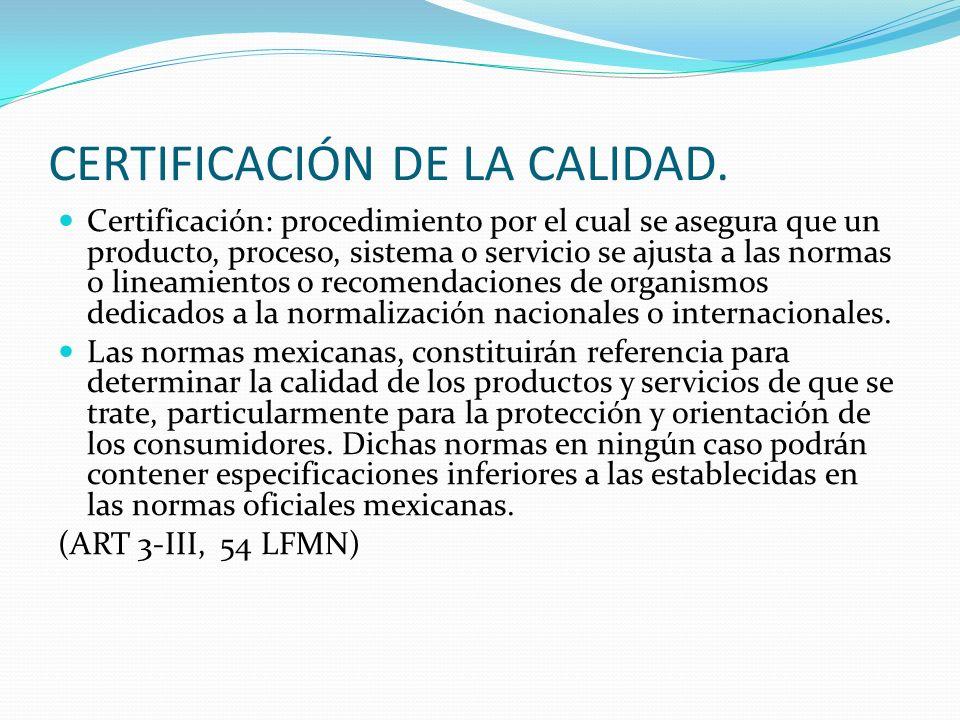 CERTIFICACIÓN DE LA CALIDAD. Certificación: procedimiento por el cual se asegura que un producto, proceso, sistema o servicio se ajusta a las normas o