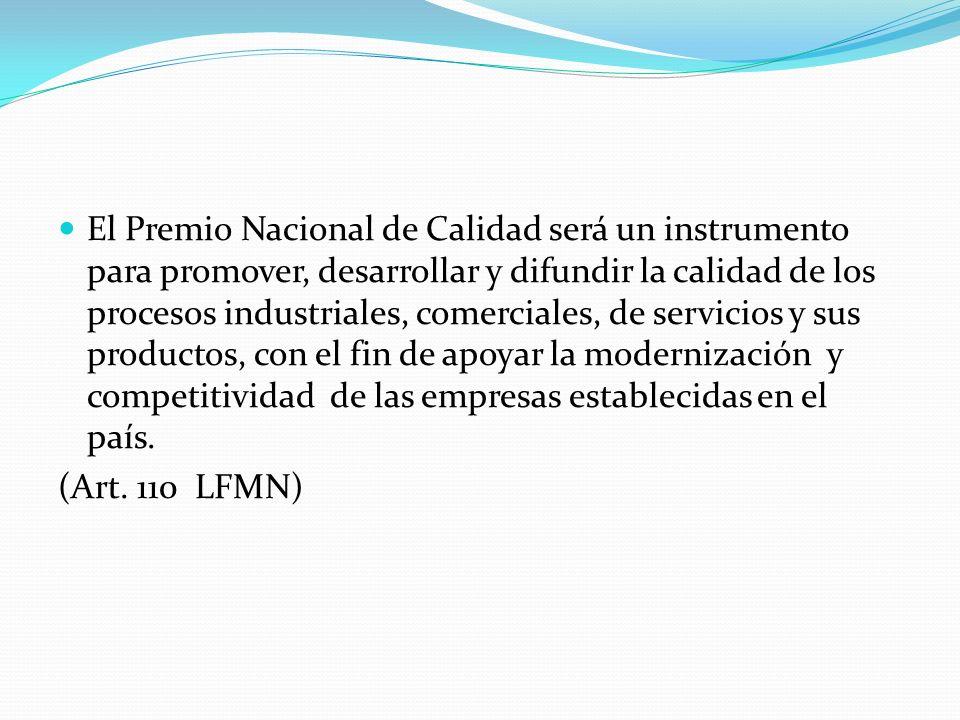 El Premio Nacional de Calidad será un instrumento para promover, desarrollar y difundir la calidad de los procesos industriales, comerciales, de servi