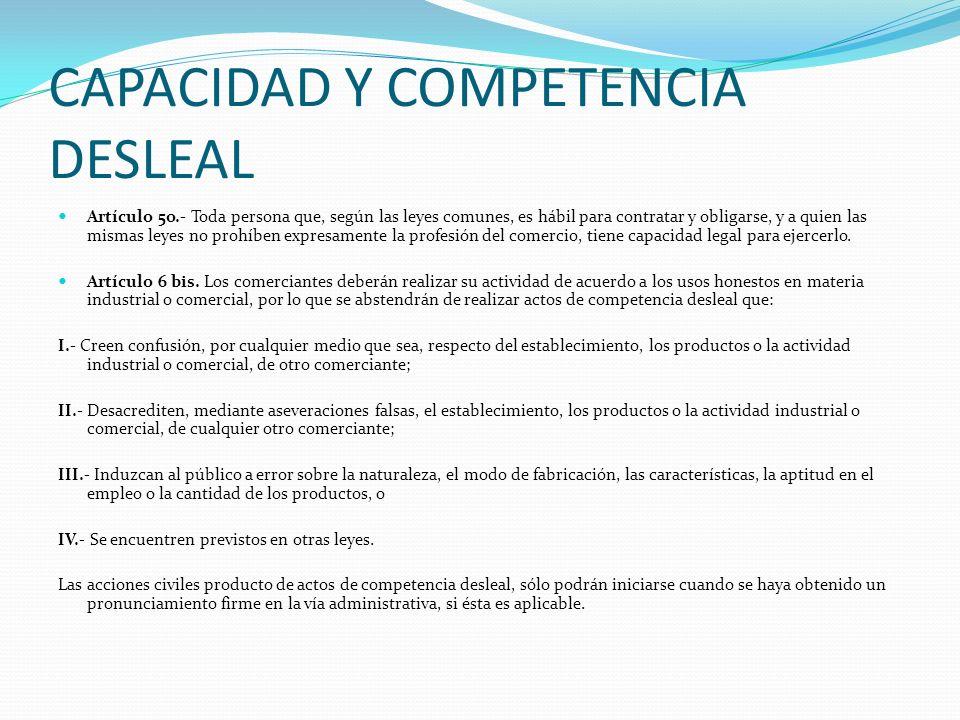 CAPACIDAD Y COMPETENCIA DESLEAL Artículo 5o.- Toda persona que, según las leyes comunes, es hábil para contratar y obligarse, y a quien las mismas ley