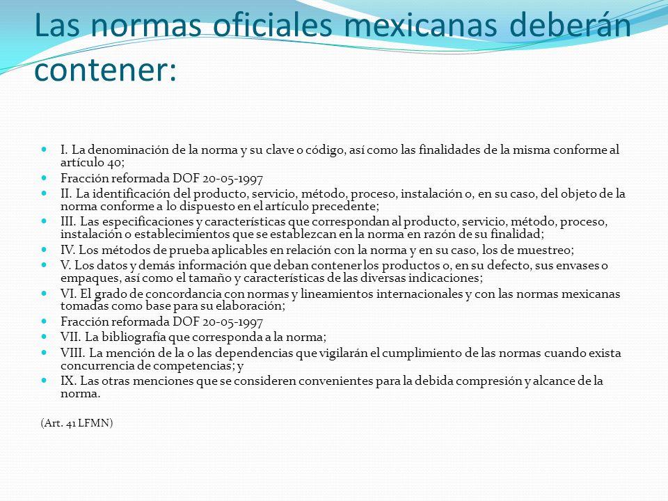 Las normas oficiales mexicanas deberán contener: I. La denominación de la norma y su clave o código, así como las finalidades de la misma conforme al