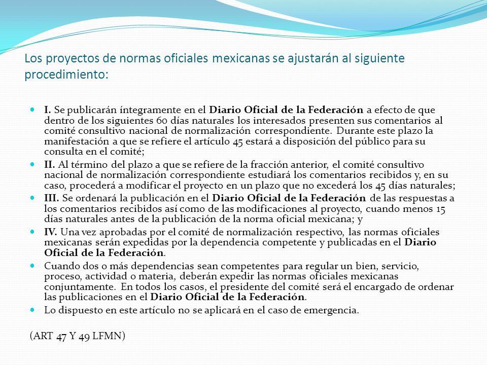 Los proyectos de normas oficiales mexicanas se ajustarán al siguiente procedimiento: I. Se publicarán íntegramente en el Diario Oficial de la Federaci