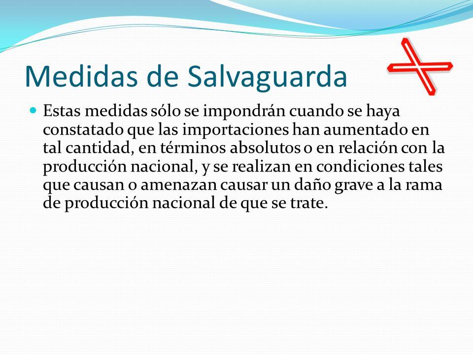 Medidas de Salvaguarda Estas medidas sólo se impondrán cuando se haya constatado que las importaciones han aumentado en tal cantidad, en términos abso