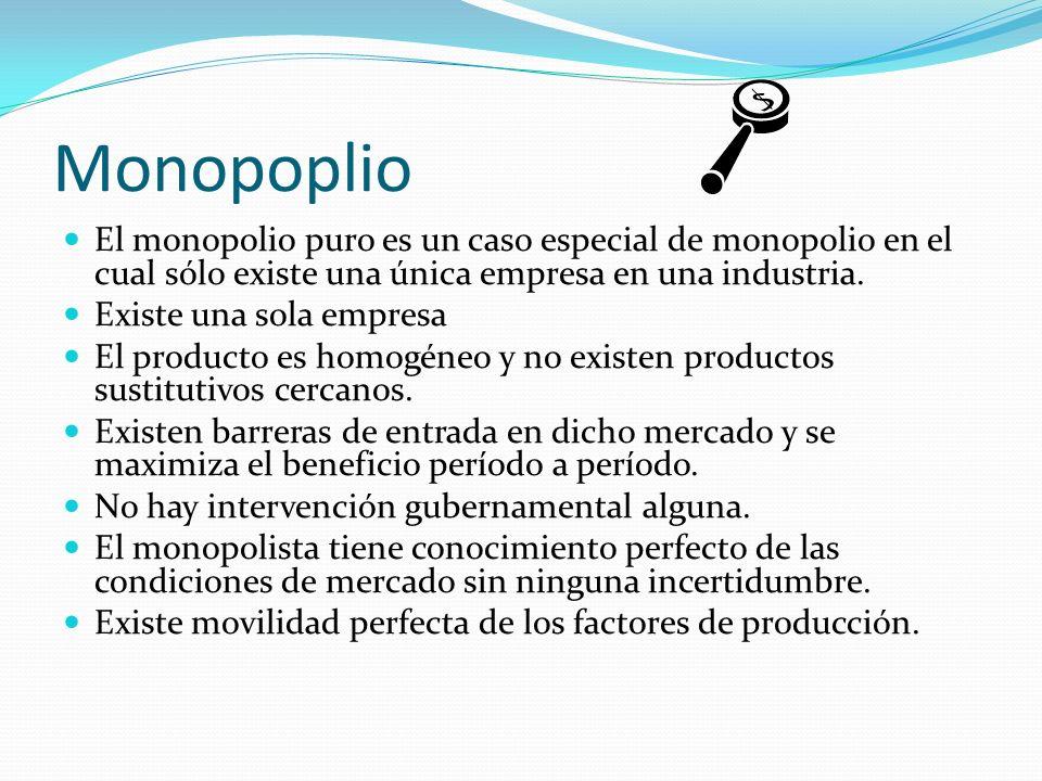 Monopoplio El monopolio puro es un caso especial de monopolio en el cual sólo existe una única empresa en una industria. Existe una sola empresa El pr