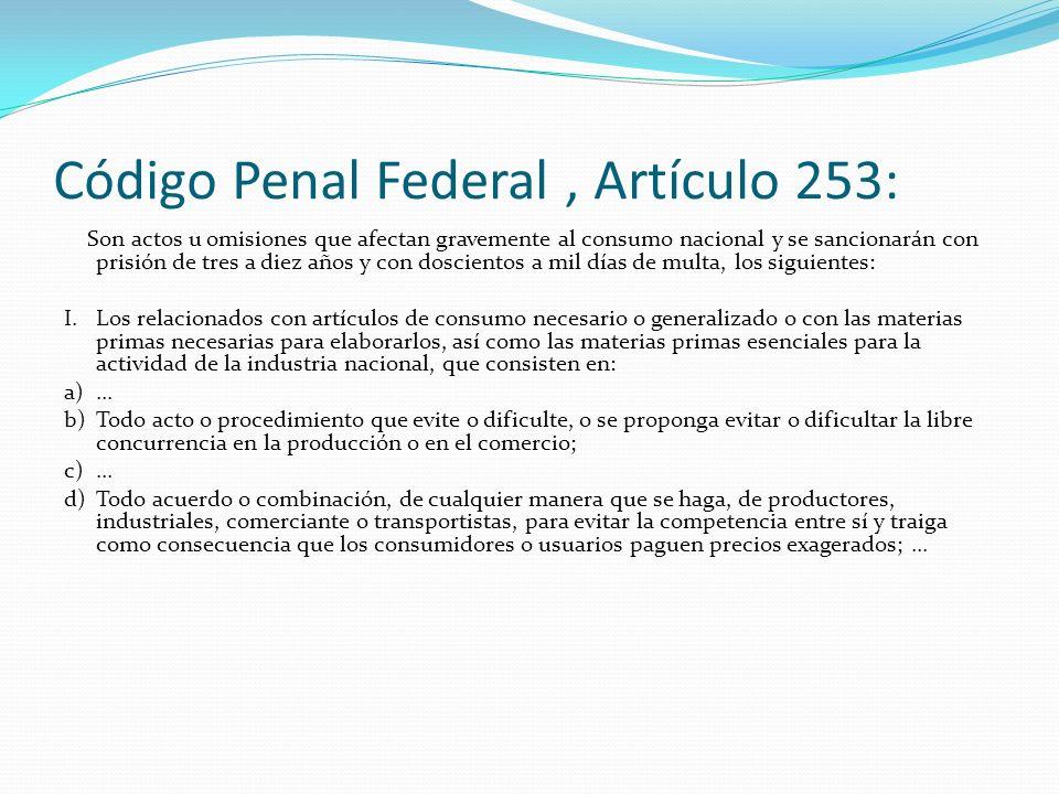 Código Penal Federal, Artículo 253: Son actos u omisiones que afectan gravemente al consumo nacional y se sancionarán con prisión de tres a diez años