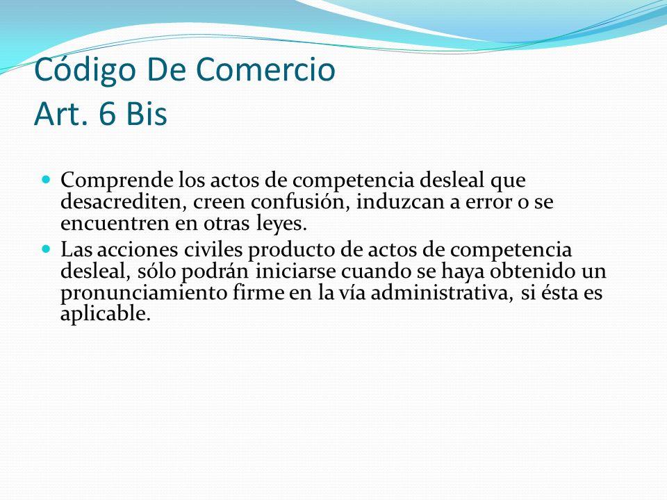 Código De Comercio Art. 6 Bis Comprende los actos de competencia desleal que desacrediten, creen confusión, induzcan a error o se encuentren en otras