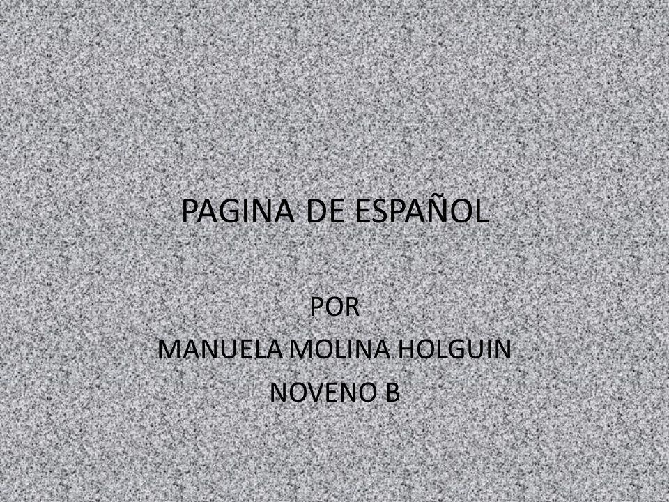 PAGINA DE ESPAÑOL POR MANUELA MOLINA HOLGUIN NOVENO B