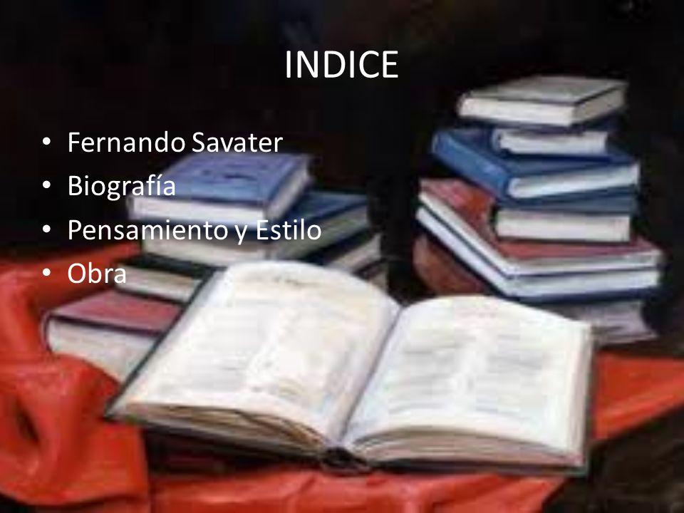 INDICE Fernando Savater Biografía Pensamiento y Estilo Obra