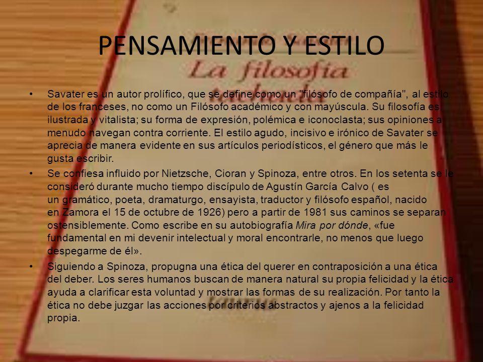 PENSAMIENTO Y ESTILO Savater es un autor prolífico, que se define como un